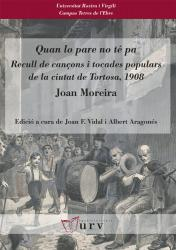 Cover for Quan lo pare no té pa: Recull de cançons i tocades populars de la ciutat de Tortosa, 1908