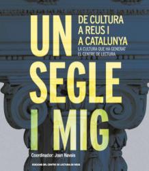 Cover for Un segle i mig de cultura a Reus i a Catalunya: La cultura que ha generat el Centre de Lectura edicions143-portada