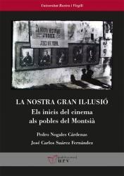 Cover for La nostra gran il·lusió: Els inicis del cinema als pobles del Montsià