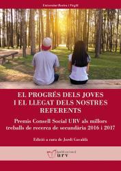 Cover for El progrés dels joves i el llegat dels nostres referents: Premis Consell Social URV als millors treballs de recerca de secundària 2016 i 2017