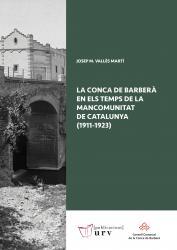 Cover for La Conca de Barberà en els temps de la Mancomunitat de Catalunya (1911-1923)