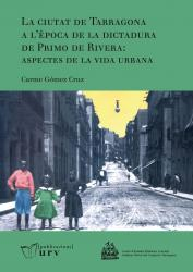 Cover for La ciutat de Tarragona a l'època de la dictadura de Primo de Rivera: aspectes de la vida urbana