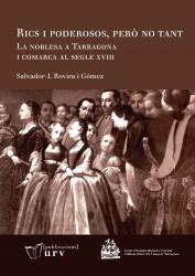 Cover for Rics i poderosos, però no tant. La noblesa a Tarragona i comarca al segle XVIII