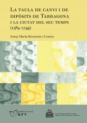 Cover for La taula de canvi i de dipòsits de Tarragona i la ciutat del seu temps (1584-1749)