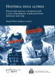 Cover for Història dels altres Exclusió social i marginació a les comarques tarragonines [segles XIII-XX]