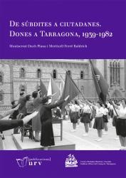 Cover for De súbdites a ciutadanes. Dones a Tarragona, 1939-1982