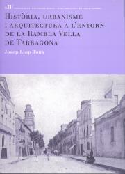 Cover for Història, urbanisme i arquitectura a l'entorn de la rambla Vella de Tarragona