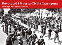 Cover for Revolució i Guerra Civil a Tarragona en imatges d'Hermenegild Vallvé