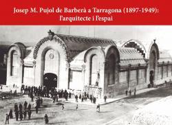 Cover for Josep M. Pujol de Barberà a Tarragona (1897-1949): l'arquitecte i l'espai