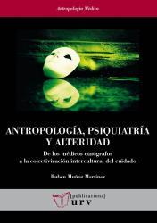 Cover for Antropología, psiquiatría y alteridad: De los médicos etnógrafos a la colectivización intercultural del cuidado