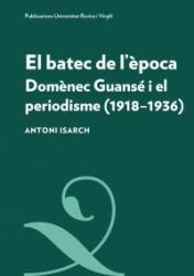 Cover for El batec de l'època: Domènec Guansé i el periodisme (1918-1936)