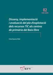 Cover for Disseny, implementació i avaluació del pla d'explotació dels recursos TIC als centres de primària del Baix Ebre
